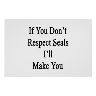 If You Don't Respect Seals I'll Make You Poster