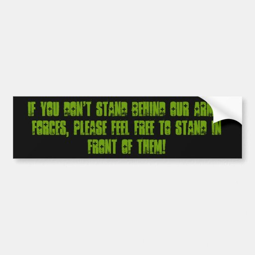 If you don't stand behind our Armed Forces, ple... Bumper Stickers