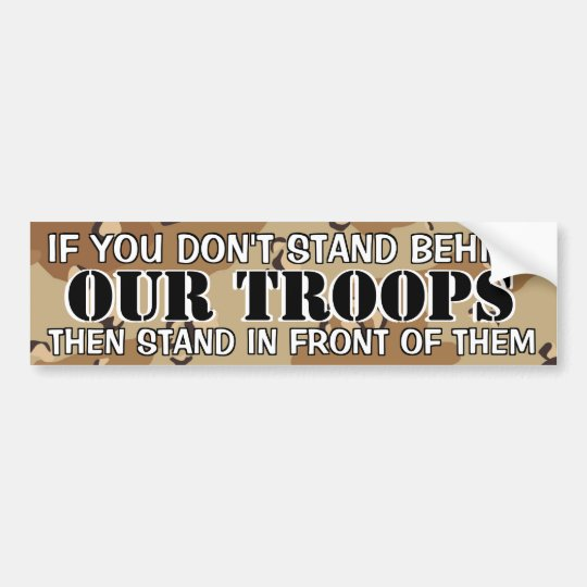 IF YOU DON'T STAND BEHIND OUR TROOPS BUMPER