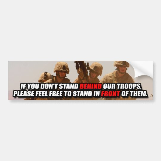 If You Don't Stand BEHIND Them Bumper Sticker