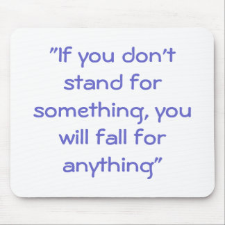 """If you don't stand for something, you will fal... Mouse Pad"