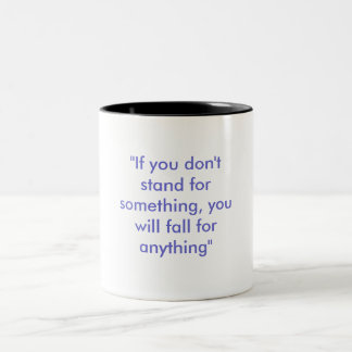 """If you don't stand for something, you will fal... Two-Tone Mug"