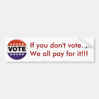 If you don't vote Bumper Sticker