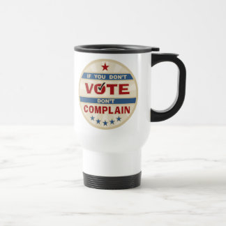 If you don't vote don't Complain Stainless Steel Travel Mug