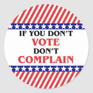 IF YOU DON'T VOTE DON'T COMPLAIN ROUND STICKER