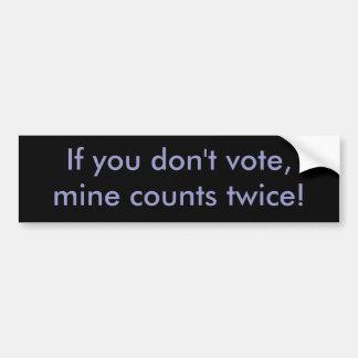If you don't vote, mine counts twice! bumper sticker