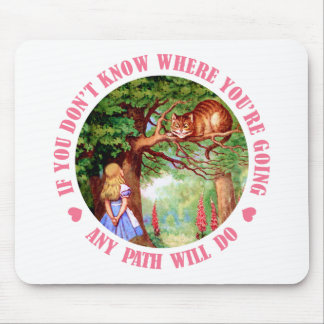 IF YOU DON'T WHERE YOU'RE GOING,  ANY PATH WILL DO MOUSE MAT