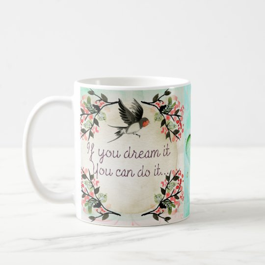 If you Dream it, Inspirational Quote Coffee Mug