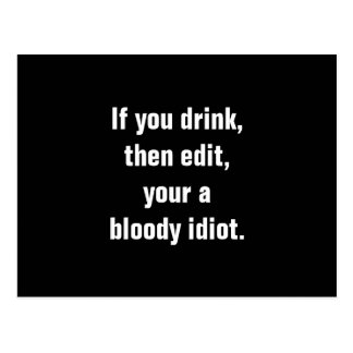 """""""If you drink, then edit, your a bloody idiot."""" Postcard"""