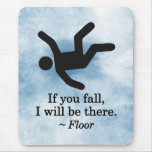 If you Fall, I will be There - Floor Mouse Pad