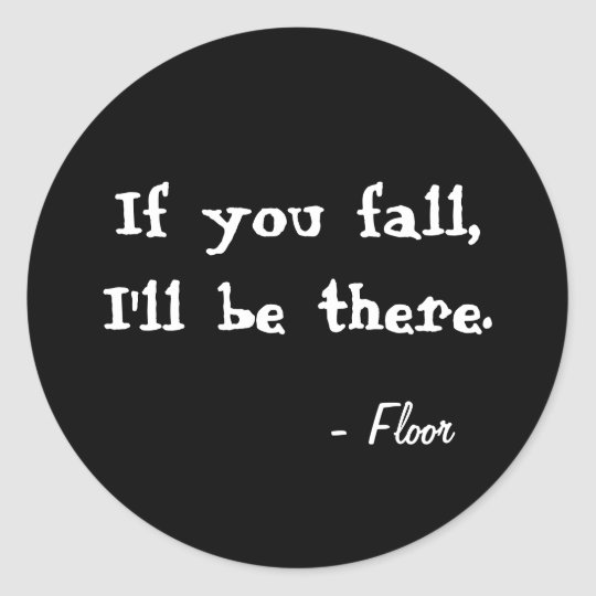 If you fall, I'll be there. Black round