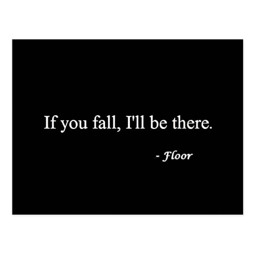 IF YOU FALL ILL BE THERE FLOOR FUNNY HUMOR LAUGHS POST CARDS