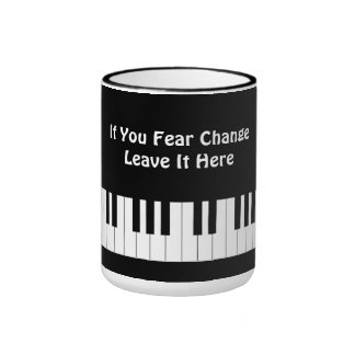 If You Fear Change Leave It Here Collecting Tips Ringer Mug