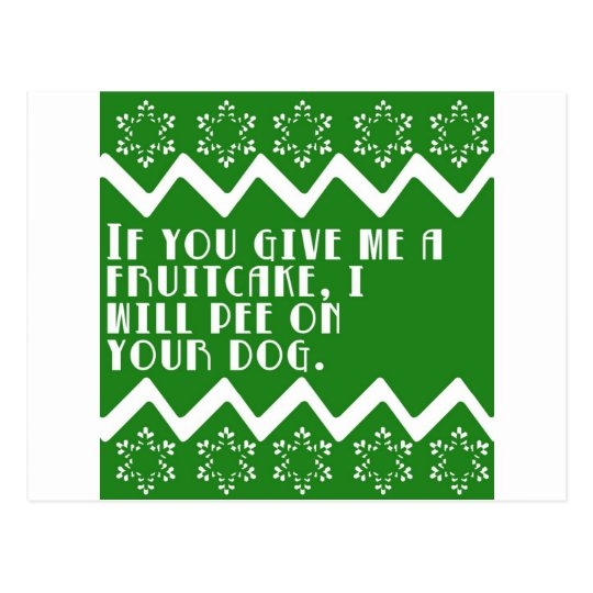 If you give me a Fruitcake... funny design Postcard