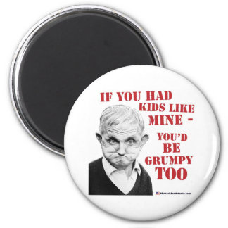 If you had kids like mine you d be grumpy too refrigerator magnets