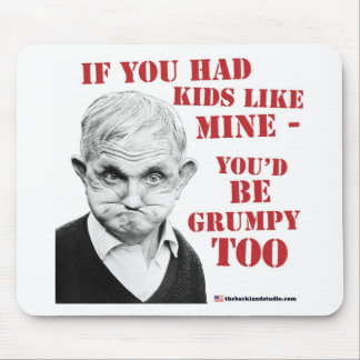 If you had kids like mine you d be grumpy too mouse pad