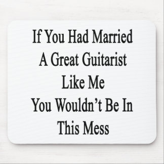 If You Had Married A Great Guitarist Like Me You W Mouse Pad