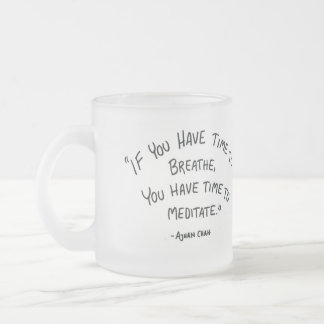 If you have time to breathe MEDITATION Frosted Glass Mug