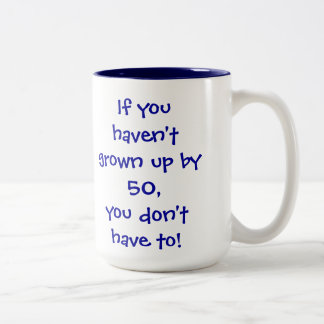 If you haven't grown up by age 50... Two-Tone coffee mug