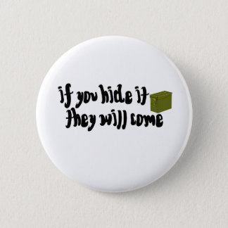 If You Hide It, They Will Come! 6 Cm Round Badge