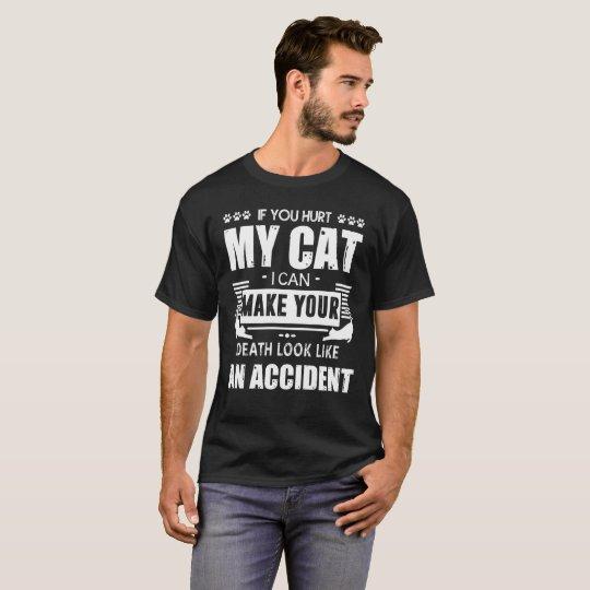 IF YOU HURT MY CAT T-Shirt