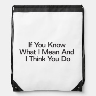 If You Know What I Mean And I Think You Do Drawstring Bags