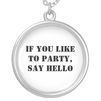 If You Like To Party, Say Hello Custom Jewelry