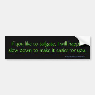 If you like to tailgate I will Bumper Stickers
