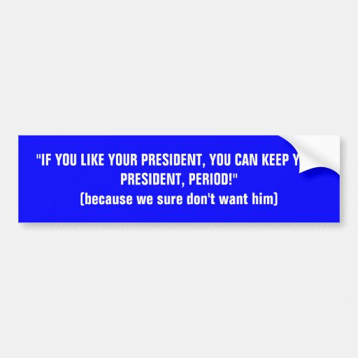 IF YOU LIKE YOUR PRESIDENT BUMPER STICKERS