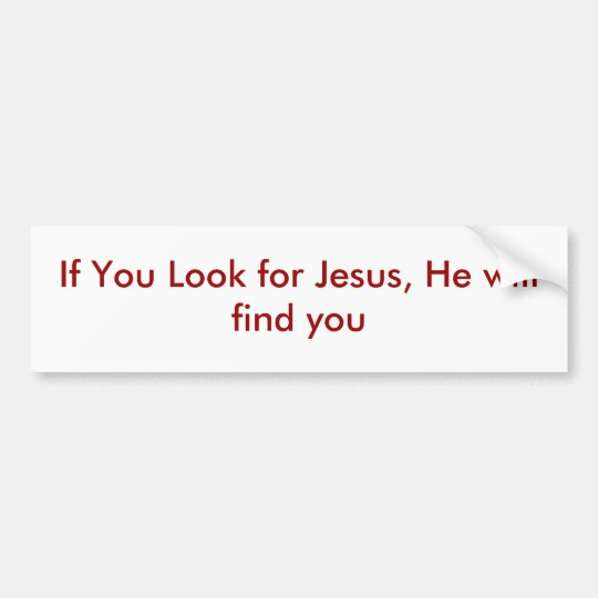 If You Look for Jesus, He will find you Bumper Sticker