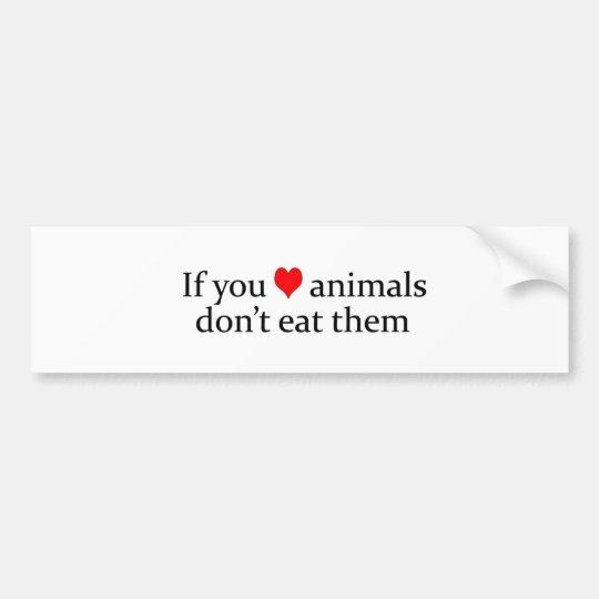 if you love animals bumper sticker