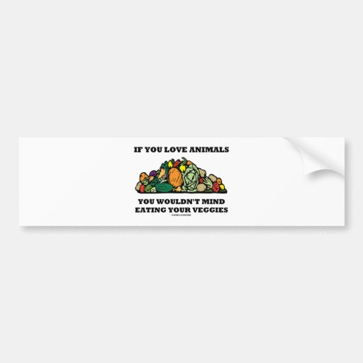 If You Love Animals You Wouldn't Mind Eating Your Bumper Stickers