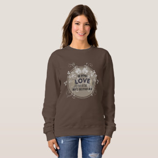 If you love her don't destroy her sweatshirt