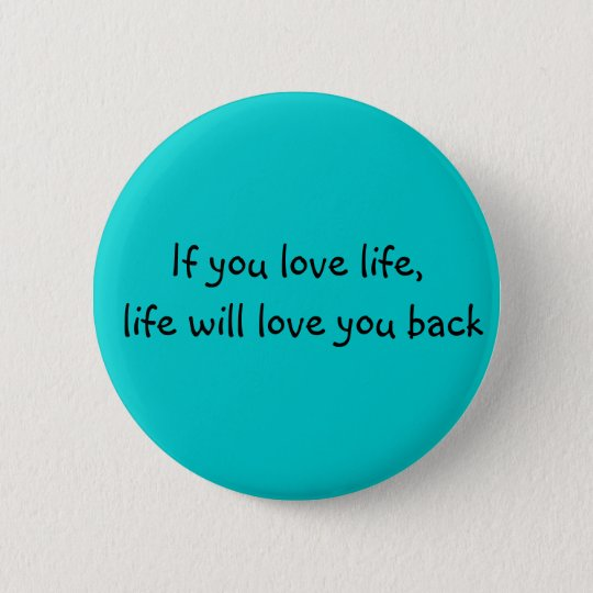 If you love life.... 6 cm round badge