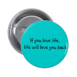 If you love life.... buttons