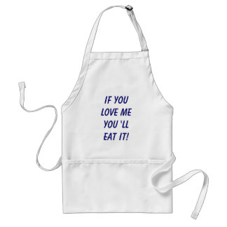 If you love me you 'll eat it! standard apron