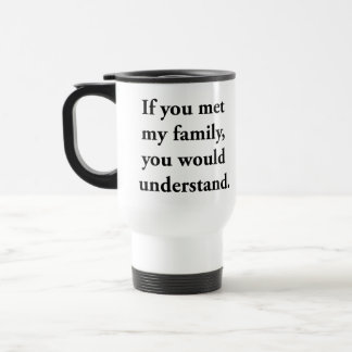 If You Met My Family, You Would Understand Stainless Steel Travel Mug