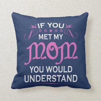 If you met my mom cushion