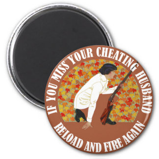 If You Miss Your Cheating Husband, Reload and Fire 6 Cm Round Magnet