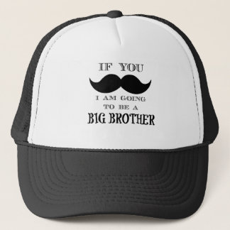 If you must ask, I am going to be a big brother Trucker Hat
