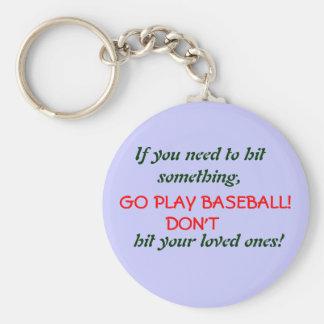 If you need to hit something,, GO PLAY BASEBALL... Basic Round Button Key Ring