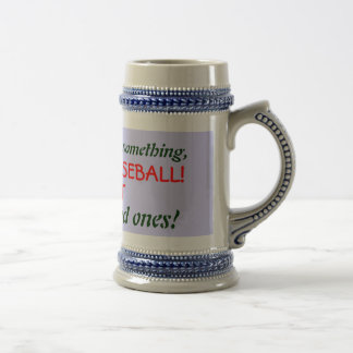 If you need to hit something,, GO PLAY BASEBALL... Beer Steins