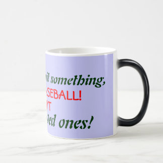If you need to hit something,, GO PLAY BASEBALL... Morphing Mug