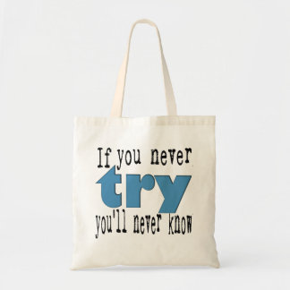 If You Never Try You'll Never Know - Inspiration Tote Bag