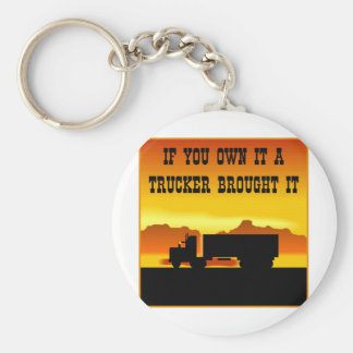 If You Own It A Trucker Brought It  #0011 Basic Round Button Key Ring