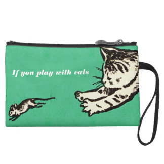 """""""If you play with cats, expect to be scratched"""" Wristlet Purse"""
