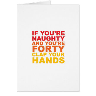 IF YOU RE FORTY AND YOU RE NAUGHTY CARDS