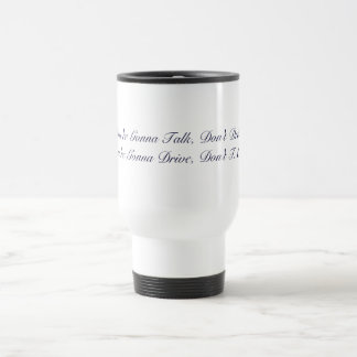If You re Gonna Talk Don t Drive If you re Coffee Mug