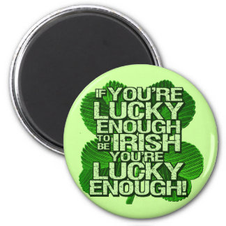 If You re Lucky Enough To Be Irish Fridge Magnets