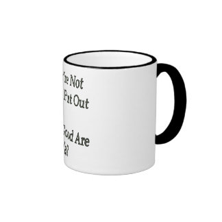 If You re Not Gonna Put Out Mug